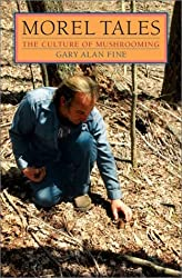 Morel Tales: THE CULTURE OF MUSHROOMING by Gary Alan Fine (2003-03-01)