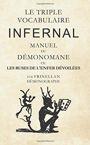 Le Triple Vocabulaire Infernal: Manuel du Démonomane ou les ruses de l'enfer dévoilées