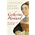 Catherine Howard: The Adulteress Wife of Henry VIII