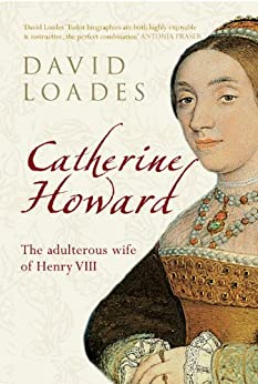 Catherine Howard: The Adulteress Wife of Henry VIII by [Loades, David]