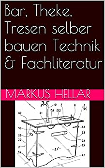 bar theke tresen selber bauen technik fachliteratur ebook markus hellar kindle shop. Black Bedroom Furniture Sets. Home Design Ideas