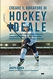 Creare Il Giocatore Di Hockey Ideale: Scopri Trucchi E Segreti Utilizzati Dai Migliori Giocatori Di Hockey Professionisti Ed Allenatori Per Migliorare ... L'alimentazione E La Resistenza Mentale