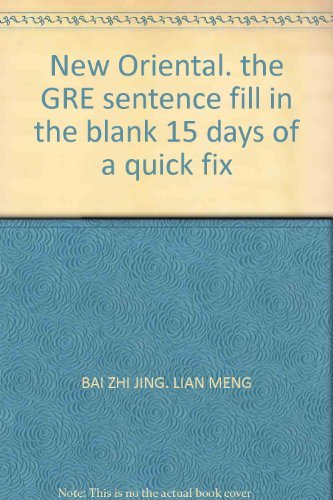 New Oriental. the GRE sentence fill in the blank 15 days of a quick fix (Lian Bai)