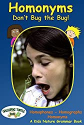 Homonyms: Don't Bug the Bug!: Homophones, Homographs & Homonyms - A Kids Nature Grammar Book (English Edition)