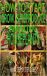 HOW TO START, GROW, & REPRODUCE AMAZING HOUSEPLANTS