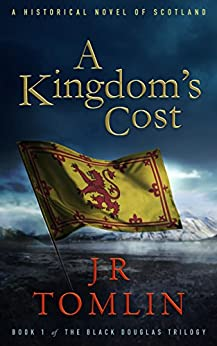 A Kingdom's Cost: A Historical Novel of Scotland (The Black Douglas Trilogy Book 1) (English Edition) di [Tomlin, J. R.]