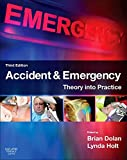 Accident & Emergency: Theory into Practice, 3e