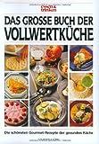 Schöner Essen: Das grosse Buch der Vollwertküche
