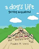 A Dogs Life: Getting Acquainted by Pauline M Venti (2014-04-03)