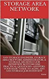 SAN STORAGE ENGINEER, STORAGE AREA NETWORK ADMINISTRATOR, & STORAGE ARCHITECT JOB INTERVIEW BOTTOM LINE PRACTICAL QUESTIONS-ANSWERS: YOUR BASIC GUIDE TO ACING ANY SAN STORAGE JOB INTERVIEW