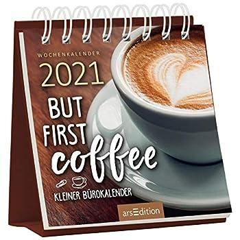 Miniwochenkalender 2021 But first coffee - Kleiner Bürokalender: Kleiner Aufstellkalender mit Wochenkalendarium
