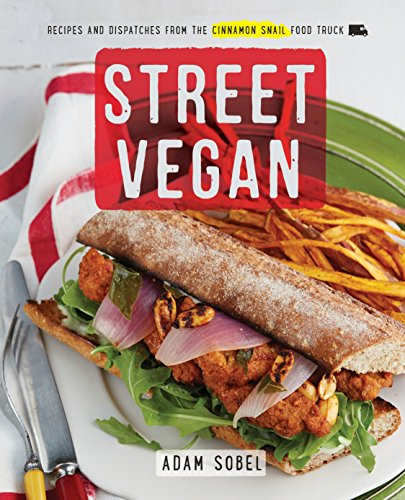 Street Vegan: Delicious Dispatches from the Cinnamon Snail Food Truck por Adam Sobel