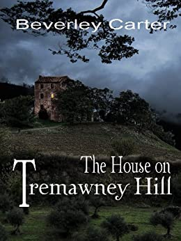The House on Tremawney Hill (Tremawney Mysteries Book 1) by [Carter, Beverley]
