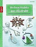 Weihnachtsdeko aus Aludraht: Baumschmuck, Geschenkanhänger, Fenstersterne und mehr (kreativ.kompakt.) - Elke Eder