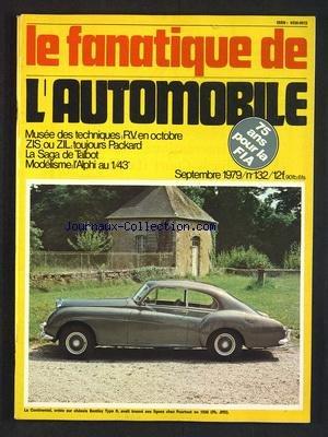 FANATIQUE DE L'AUTOMOBILE (LE) [No 132] du 01/09/1979 - MUSEE DES TECHNIQUES - RV EN OCTOBRE - ZIS OU ZIL - TOUJOURS PACKARD - LA SAGA DE TALBOT - MODELISME - L'ALPHI AU 1/43EME