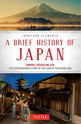 A Brief History of Japan: Samurai, Shogun and Zen: The Extraordinary Story of the Land of the Rising Sun (English Edition) por Jonathan Clements