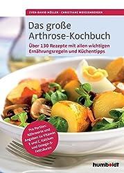 Das große Arthrose-Kochbuch: Über 130 köstliche Rezepte. Pro Portion: Nährwerte und Angaben zu Vitamin E und C, Kalzium und Omega-3-Fettsäuren. Alle wichtigen Ernährungsregeln und Küchentipps