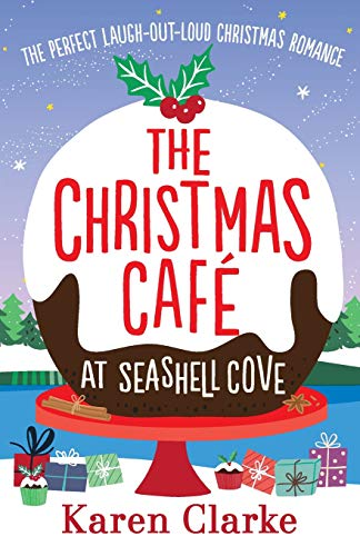 The Christmas Cafe at Seashell Cove: The perfect laugh out loud Christmas romance -