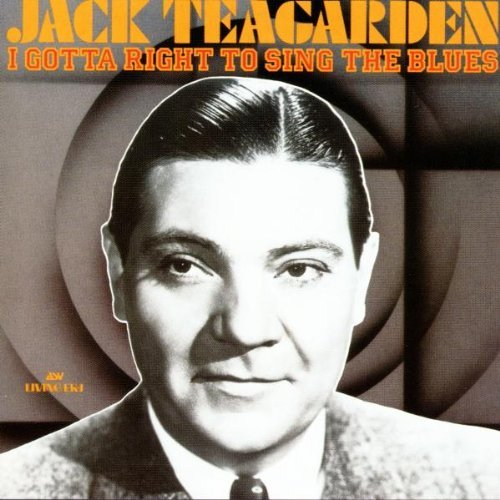 I Gotta Right to Sing the Blues by Jack Teagarden