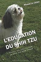 L'EDUCATION DU SHIH TZU: Toutes les astuces pour un Shih Tzu bien éduqué