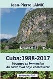 Cuba : 1988-2017 Voyages en immersion au coeur d'un pays controversé
