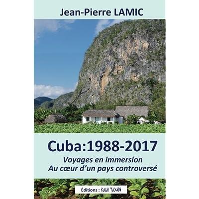 Cuba : 1988 - 2017 Voyages en immersion au coeur d'un pays controversé