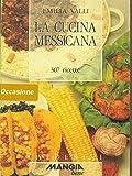 Scarica Libro La cucina messicana 307 ricette (PDF,EPUB,MOBI) Online Italiano Gratis