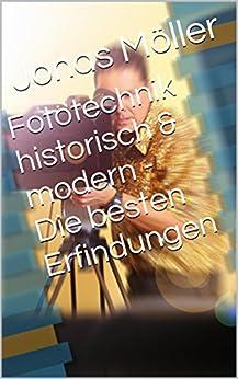 Fototechnik historisch & modern - Die besten Erfindungen von [Möller, Jonas]