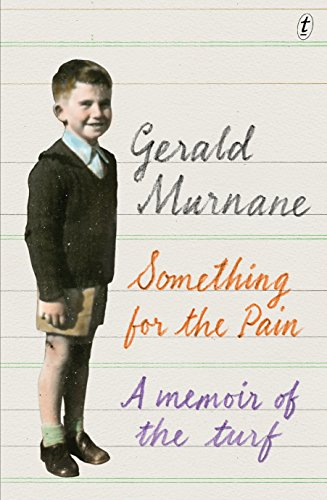 Something For The Pain: A Memoir of the Turf por Gerald Murnane