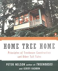 Home Tree Home: Principles of Treehouse Construction and Other Tall Tales by Peter N. Nelson (1997-08-01)