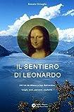 Il Sentiero di Leonardo. 240 km da Milano a San Bernardino. Luoghi, temi, percorsi, ospitalità