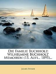 Die Familie Buchholz: Wilhelmine Buchholz' Memoiren (15. Aufl., 1895)...