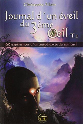 Journal d'un éveil du 3ème œil : Tome 1 - 90 expériences d'un autodidacte du spirituel par Christophe Allain