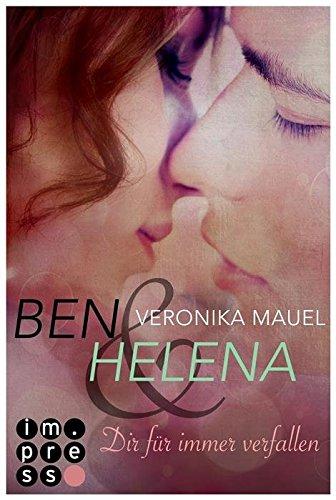 Ben & Helena. Dir für immer verfallen von [Mauel, Veronika]