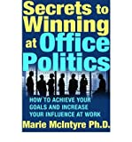 [( Secrets to Winning at Office Politics: How to Achieve Your Goals and Increase Your Influence at Work [ SECRETS TO WINNING AT OFFICE POLITICS: HOW TO ACHIEVE YOUR GOALS AND INCREASE YOUR INFLUENCE AT WORK ] By McIntyre, Marie ( Author )Jul-01-2005 Paperback By McIntyre, Marie ( Author ) Paperback Jul - 2005)] Paperback