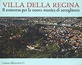 Villa della Regina. Il concorso per la nuova manica di accoglienza. Con DVD