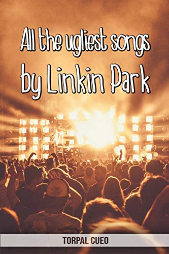 Linkin Park Lyrics (All the ugliest songs by Linkin Park: Funny notebook for fan. These books are gifts, collectibles or birthday card for men and women. Joke present for Linkin Park fans (Read the description below))