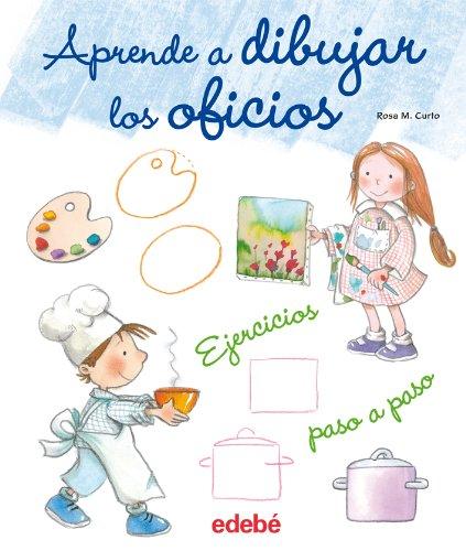 Aprende A Dibujar Los Oficios. Ejercicios Paso A Paso (Libros de conocimientos) por Rosa María Curto Milà