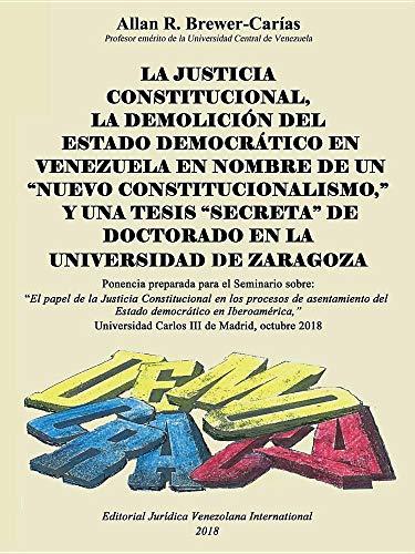 LA JUSTICIA CONSTITUCIONAL, LA DEMOLICIÓN DEL ESTADO DEMOCRÁTICO EN VENEZUELA EN NOMBRE DE UN