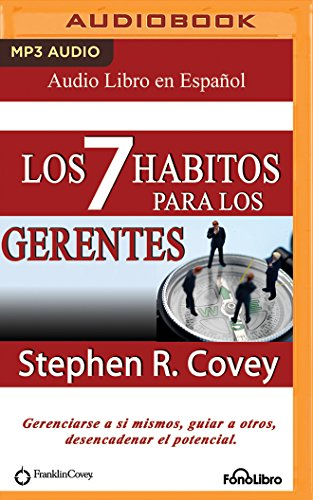 Los 7 Hábitos para los Gerentes/ The 7 Habits for Managers: Gerenciarse a Si Mismos, Guiar a Otros, Desencadenar El Potencial/ Manage Yourself, Guide Others, Unleash the Potential