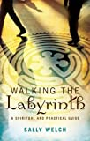 Walkinmg the Labyrinth: A Spiritual and Practical Guide