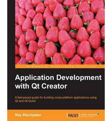[(Application Development with Qt Creator * * )] [Author: Ray Rischpater] [Nov-2013]