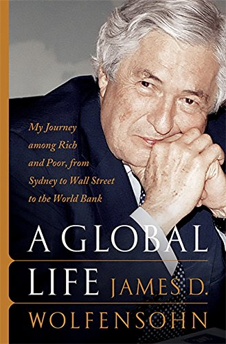 A Global Life: My Journey Among Rich and Poor, from Sydney to Wall Street to the World Bank: My Journey Among Rich and Poor, from Wall Street to the World Bank
