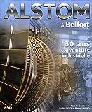 Alstom à Belfort : 130 ans d'aventure industrielle