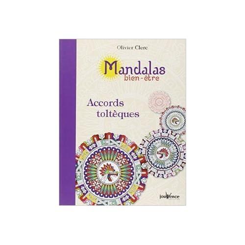 Mandalas Bien-Être Accords Tolteques de Olivier Clerc ( 28 novembre 2014 )