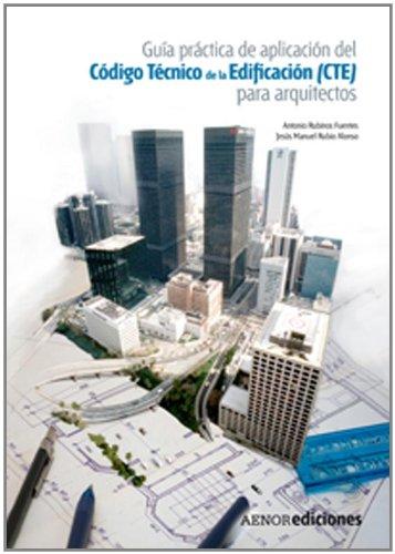 Guía práctica de aplicación del Código Técnico de la Edificación (CTE) para arquitectos por Antonio Rubinos Fuentes