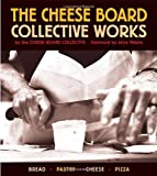 The Cheese Board: Collective Works: Bread, Pastry, Cheese, Pizza by Cheese Board Collective Staff (2003-09-12)
