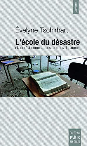 L'école du désastre: Lâcheté à droite... destruction à gauche par Evelyne Tschirhart
