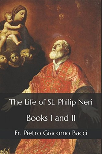 The Life of St. Philip Neri: Books I and II