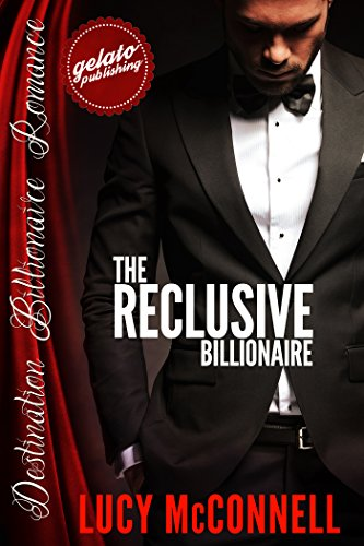 The Reclusive Billionaire (Destination Billionaire Romance Book 1)